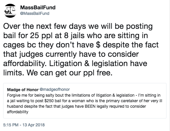 Mass Bail Fund tweet: Over the next few days we will be posting bail for 25 ppl at 8 jails who are sitting in cages bc they don't have $ despite the fact that judges currently have to consider affordability. Litigation & legislation have limits. We can get our ppl free.